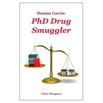 Chris Mosquera (The United States)'s review of Damian Garcia: PhD Drug Smuggler